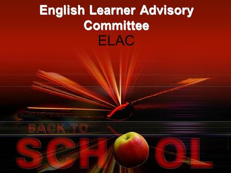 English Learner Advisory Committee ELAC. What is ELAC Each school with 21 or more English learners (El's) must form an ELAC committee. The English Learner.