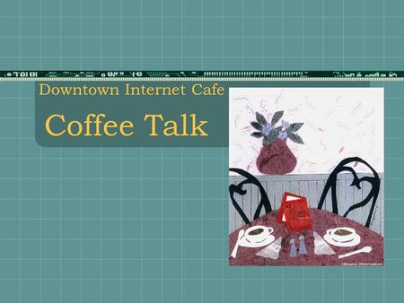 Coffee Talk Downtown Internet Cafe 04/21/02Peter S. Lee2 What's Brewing  Coffee Categories  Coffee Types.