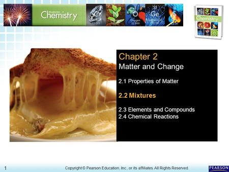 2.2 Mixtures > 1 Copyright © Pearson Education, Inc., or its affiliates. All Rights Reserved.. Chapter 2 Matter and Change 2.1 Properties of Matter 2.2.