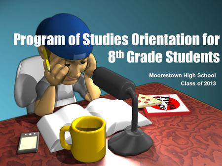 Program of Studies Orientation for 8 th Grade Students Moorestown High School Class of 2013.