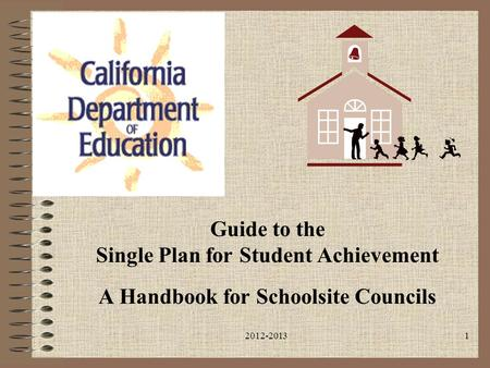 2012-20131 Guide to the Single Plan for Student Achievement A Handbook for Schoolsite Councils.