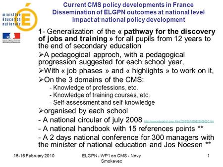 15-16 February 2010ELGPN - WP1 on CMS - Novy Smokevec 1 Current CMS policy developments in France Dissemination of ELGPN outcomes at national level Impact.