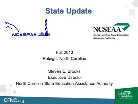 State Update Fall 2010 Raleigh, North Carolina Steven E. Brooks Executive Director North Carolina State Education Assistance Authority.
