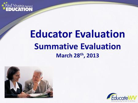 Educator Evaluation Summative Evaluation March 28 th, 2013.