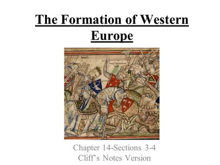 The Formation of Western Europe Chapter 14-Sections 3-4 Cliff's Notes Version.