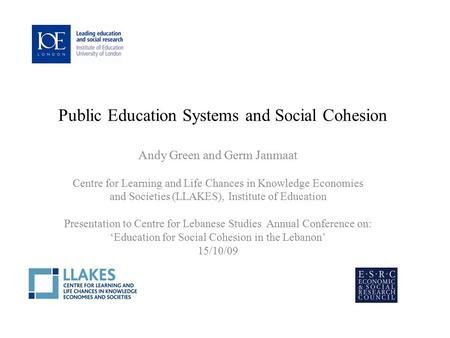 Public Education Systems and Social Cohesion Andy Green and Germ Janmaat Centre for Learning and Life Chances in Knowledge Economies and Societies (LLAKES),