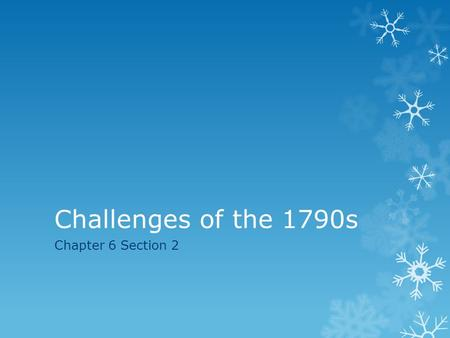 Challenges of the 1790s Chapter 6 Section 2. Write a letter to Washington  Write a letter to George Washington convincing him to choose a side in the.