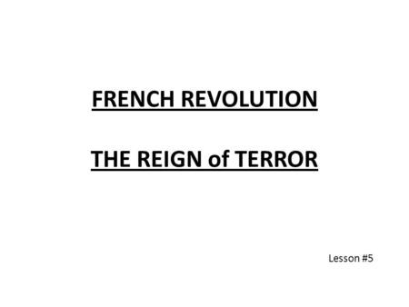 FRENCH REVOLUTION THE REIGN of TERROR Lesson #5. Violent phase of French Revolution 1.Execution of the King (The Republic) (602) 2.Reign of Terror (604)