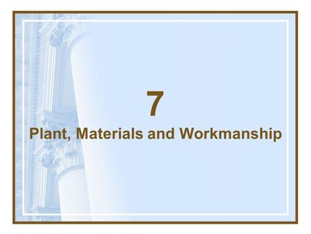 7 Plant, Materials and Workmanship. 7.1Manner of Execution The Contractor shall carry out the manufacture of Plant, the production and manufacture of.