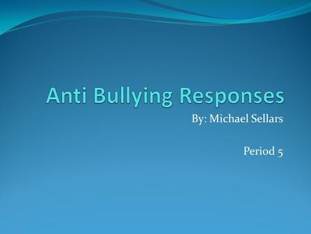 By: Michael Sellars Period 5. Intro Bullying is more of a major issue than you think. If you are a parent you keep a close eye on your child because your.