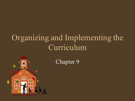 Organizing and Implementing the Curriculum Chapter 9.