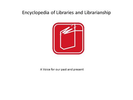 Encyclopedia of Libraries and Librarianship A Voice for our past and present.