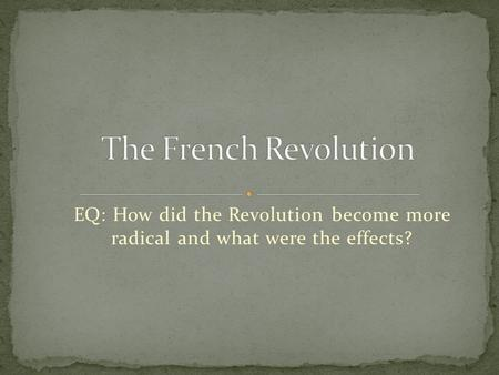 EQ: How did the Revolution become more radical and what were the effects?