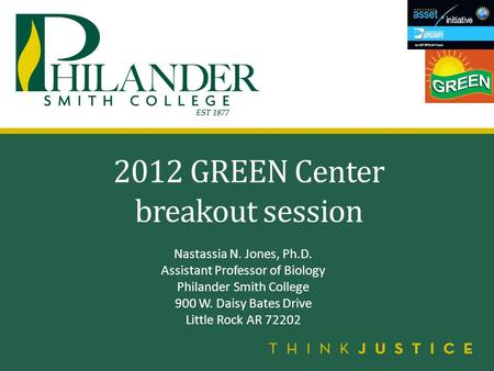 2012 GREEN Center breakout session Nastassia N. Jones, Ph.D. Assistant Professor of Biology Philander Smith College 900 W. Daisy Bates Drive Little Rock.
