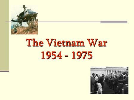 The Vietnam War 1954 - 1975 Background to the War zThe French lost control to Ho Chi Minh's Viet Minh forces in 1954 at Dien Bien Phu zPresident Eisenhower.