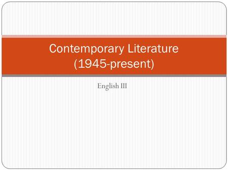 English III Contemporary Literature (1945-present)
