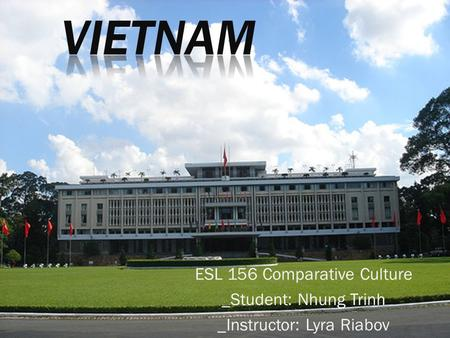 ESL 156 Comparative Culture _Student: Nhung Trinh _Instructor: Lyra Riabov.