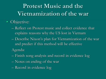 Protest Music and the Vietnamization of the war Objective:Objective: –Reflect on Protest music and collect evidence that explains reasons why the US lost.
