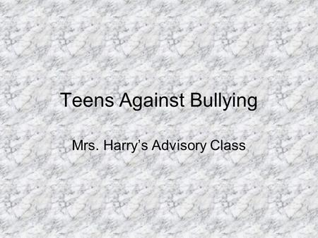 Teens Against Bullying Mrs. Harry's Advisory Class.