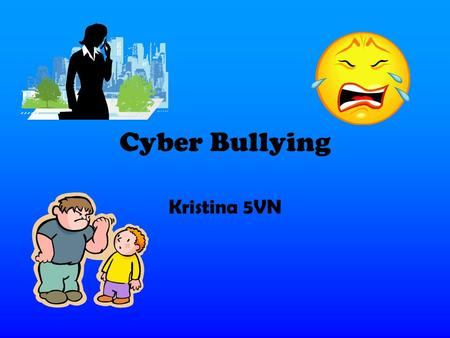 Cyber Bullying Kristina 5VN. What is Cyber Bullying? Cyber Bullying is when a form of bullying, which is carried out through an internet service such.