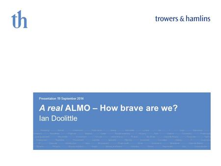 A real ALMO – How brave are we? Ian Doolittle Presentation 19 September 2014.
