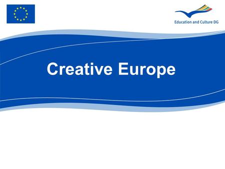 Creative Europe. Creativity is a core element of knowlegde-based economy Creative sector accounts for:  4,5% of the EU DGP  3,5% of the EU employment.