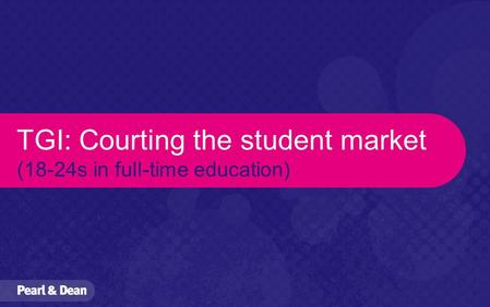 TGI: Courting the student market (18-24s in full-time education)