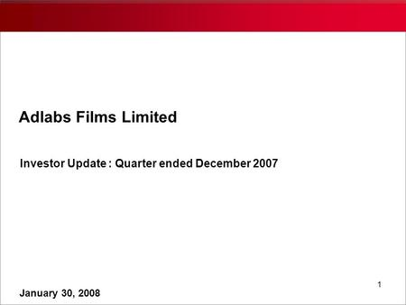 1 Adlabs Films Limited Investor Update : Quarter ended December 2007 January 30, 2008.