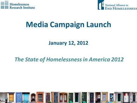 Media Campaign Launch January 12, 2012 The State of Homelessness in America 2012.