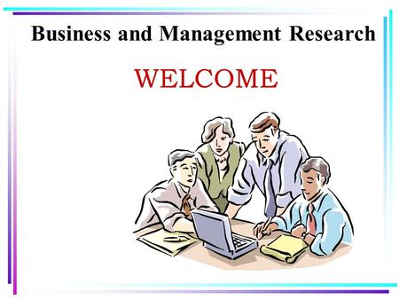 Business and Management Research WELCOME. Lecture 7.