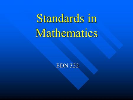 "Standards in Mathematics EDN 322. Standards in Mathematics What do you think about when you hear the term ""standards?"" What do you think about when you."