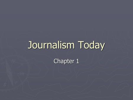 Journalism Today Chapter 1. Traditional Media ► Traditional media make a strong industry. ► More attention is being paid to the Internet to gain and maintain.