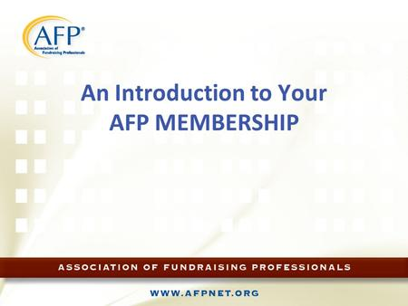 An Introduction to Your AFP MEMBERSHIP. Highlighted Membership Benefits (International Level) AFP Website www.afpnet.org eWire Advancing Philanthropy.