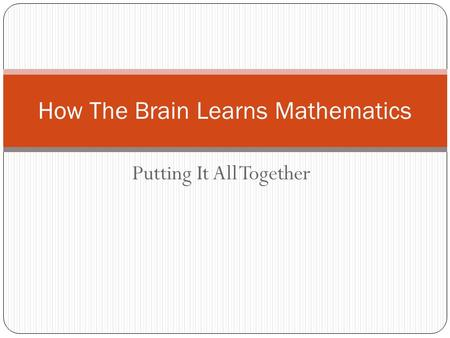 Putting It All Together How The Brain Learns Mathematics.
