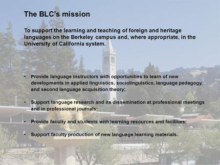 To support the learning and teaching of foreign and heritage languages on the Berkeley campus and, where appropriate, in the University of California system.