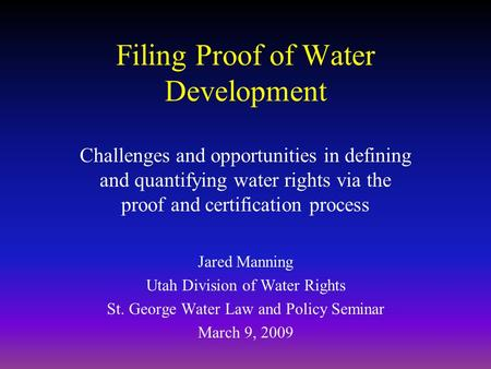Filing Proof of Water Development Challenges and opportunities in defining and quantifying water rights via the proof and certification process Jared Manning.