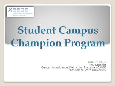 Nitin Sukhija PhD Student Center for Advanced Vehicular Systems (CAVS) Mississippi State University.