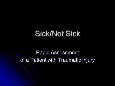 Sick/Not Sick Rapid Assessment of a Patient with Traumatic Injury.