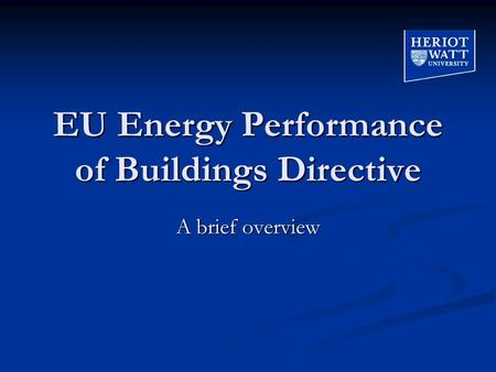 EU Energy Performance of Buildings Directive A brief overview.