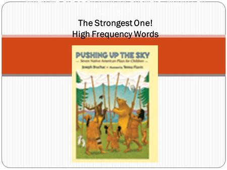 When we are searching for answers, whom can we ask? The Strongest One! High Frequency Words.