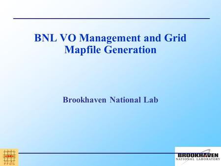 BNL VO Management and Grid Mapfile Generation Brookhaven National Lab.