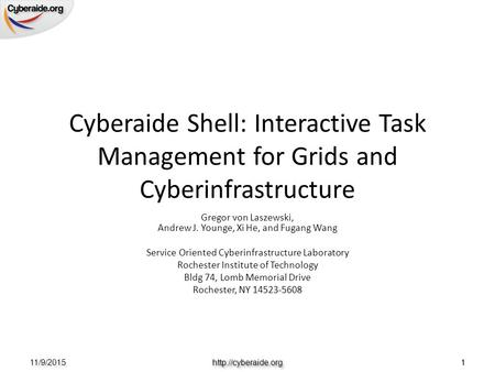 Rochester Institute of Technology Cyberaide Shell: Interactive Task Management for Grids and Cyberinfrastructure Gregor von Laszewski, Andrew J. Younge,