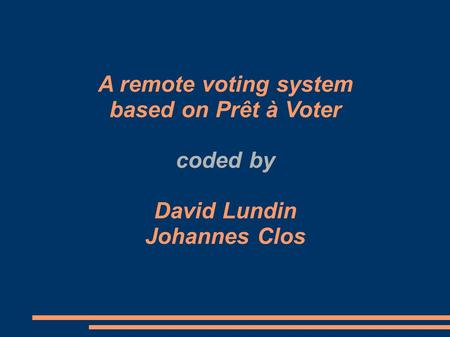 A remote voting system based on Prêt à Voter coded by David Lundin Johannes Clos.