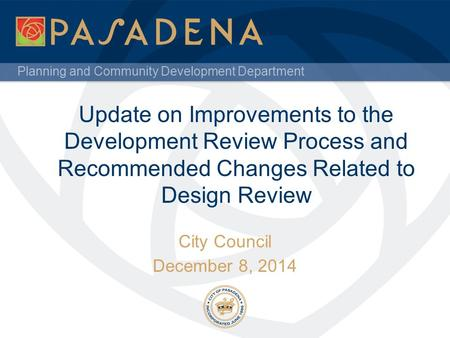 Planning and Community Development Department Update on Improvements to the Development Review Process and Recommended Changes Related to Design Review.