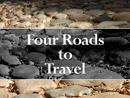 Four Roads toTravel. The Road of Learning The Road of Obedience The Road of Compassionate Service The Road of Sacrifice.