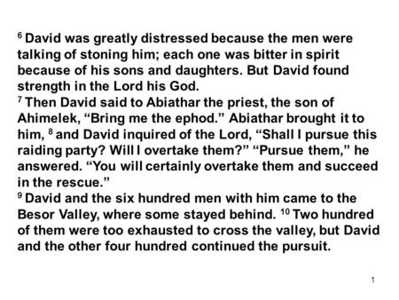 1 6 David was greatly distressed because the men were talking of stoning him; each one was bitter in spirit because of his sons and daughters. But David.