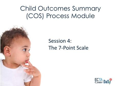 Session 4: The 7-Point Scale Child Outcomes Summary (COS) Process Module.