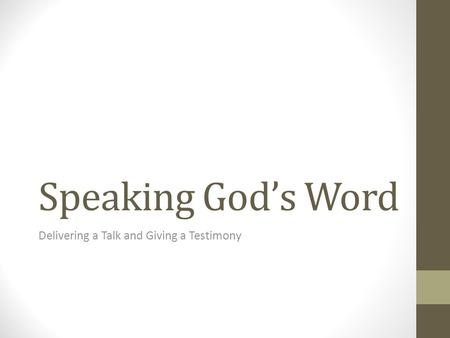 Speaking God's Word Delivering a Talk and Giving a Testimony.