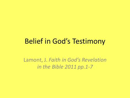 Belief in God's Testimony Lamont, J. Faith in God's Revelation in the Bible 2011 pp.1-7.