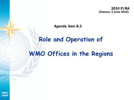 Role and Operation of WMO Offices in the Regions 2010 P/RA (Geneva, 5 June 2010) Agenda item 8.3.